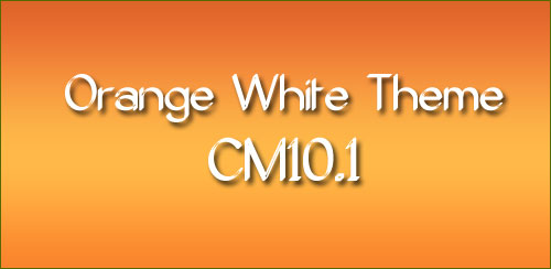 Orange White Theme CM10.1 AOKP v0.1