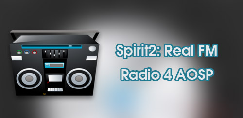 Spirit2: Real FM Radio 4 AOSP v2014_08_02