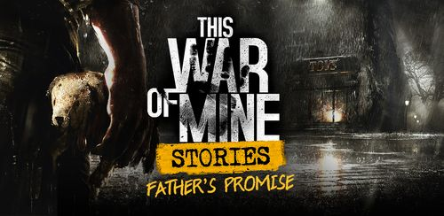 This War of Mine: Stories – Father's Promise v1.5.10 + data