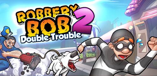 Robbery Bob 2: Double Trouble v1.6.8.8